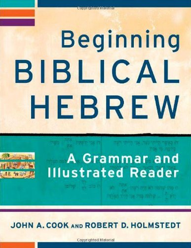 Beginning Biblical Hebrew: A Grammar and Illustrated Reader: Lessons, Appendixes, and Glossaries