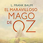 El maravilloso mago de Oz [The Wonderful Wizard of Oz] | L. Frank Baum