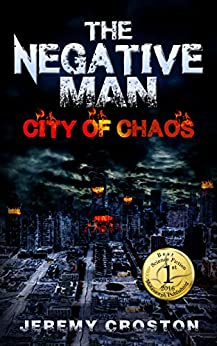 The Negative Man: City of Chaos (Pacific Station Vigilante Book 1) by [Croston, Jeremy]