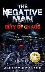 The Negative Man: City of Chaos (Pacific Station Vigilante Book 1)