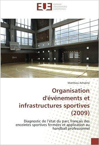 Lire un Organisation d'événements et infrastructures sportives (2009): Diagnostic de l'état du parc français des enceintes sportives fermées et application au handball professionnel pdf epub