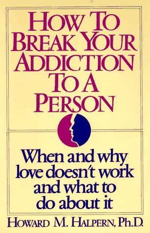 How to Break Your Addiction to a Person by Howard M. Halpern (1992-09-04)