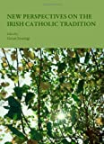 New Perspectives on the Irish Catholic Tradition, Gavan Jennings, 1443813044
