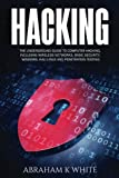 Hacking: The Underground Guide to Computer Hacking, Including Wireless Networks, Security, Windows, Kali Linux and Penetration Testing