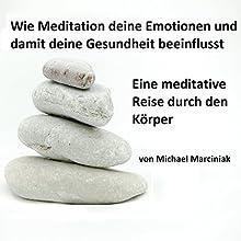 Wie Meditation deine Emotionen und damit deine Gesundheit beeinflusst: Eine meditative Reise durch den Körper Hörbuch von Michael Marciniak Gesprochen von: Michael Marciniak