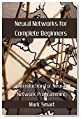 Neural Networks for Complete Beginners: Introduction for Neural Network Programming
