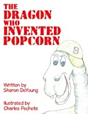 The Dragon Who Invented Popcorn, Sharon Deyoung, 1456747584
