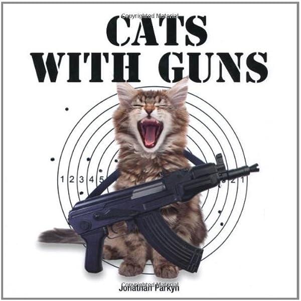 Cats With Guns Parkyn Parkyn Jonathan 9781845433673 Amazon Com Books