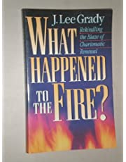What Happened to the Fire?: Rekindling the Blaze of Charismatic Renewal