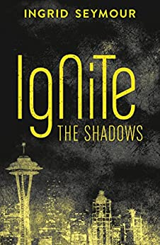Ignite the Shadows by [Seymour, Ingrid]