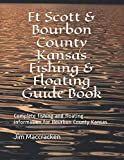 Ft Scott & Bourbon County Kansas Fishing & Floating Guide Book: Complete fishing and floating information for Bourbon County Kansas (Kansas Fishing & Floating Guide Books)