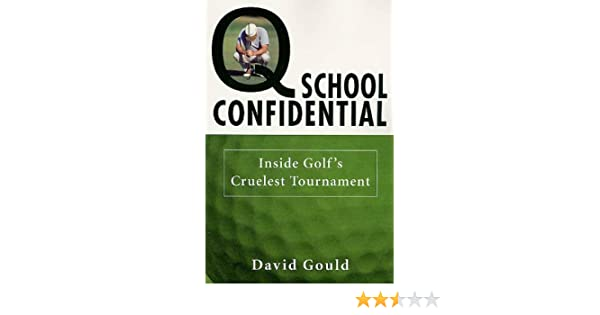 Q School Confidential: Inside Golfs Cruelest Tournament