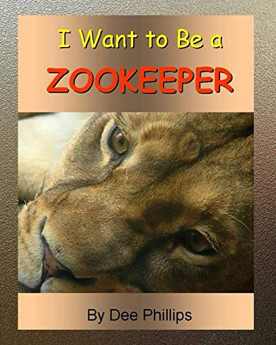 I Want To Be a Zookeeper: Kids Book About Animals In The Zoo And Would Like A Career As A Zookeeper When They Grow Up For Animal Lover Children Boys - Zookeeper Girl