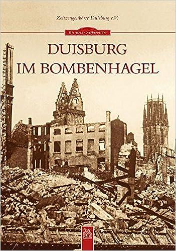 Duisburg Im Bombenhagel Amazon De Zeitzeugenbörse Duisburg E V Bücher