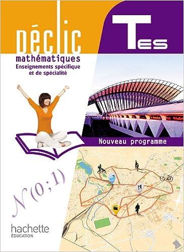 Déclic Maths Tles Es Spécifique Et Spécialité - Livre élève Format Compact - Edition 2012 PDF Descargar