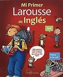 Mi Primer Larousse de Ingles, Editors of Larousse (Mexico), 6072106153