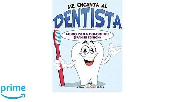 Me Encanta Al Dentista Libro Para Colorear (Spanish Edition): Speedy ...