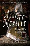 Anne Neville: Richard III's Tragic Queen by Amy Licence front cover