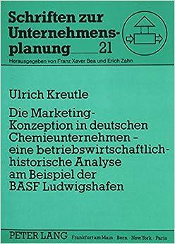 Book Die Marketing-Konzeption in Deutschen Chemieunternehmen - Eine Betriebswirtschaftlich-Historische Analyse Am Beispiel Der Basf Ludwigshafen (Schriften Zur Unternehmensplanung)
