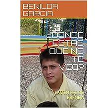 ¿DÓNDE ESTÁS QUE NO TE VEO?: -LAMENTOS DE BRENDA (Spanish Edition)