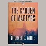 The Garden of Martyrs | Michael C. White