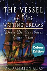 The Vessel of Our Writing Dreams (in Colour): Where Do Our Ideas Come From (Be The One Percent) (Volume 6) Paperback