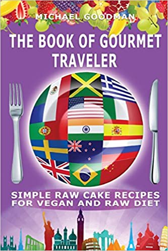 Simple Cake Recipes For Vegan And Raw Diet: The Book Of Gourmet Traveler: Volume 4