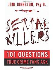 SERIAL KILLERS: 101 Questions True Crime Fans Ask