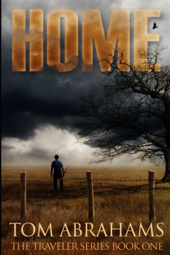 Home: A Post Apocalyptic/Dystopian Adventure (The Traveler) (Volume 1)