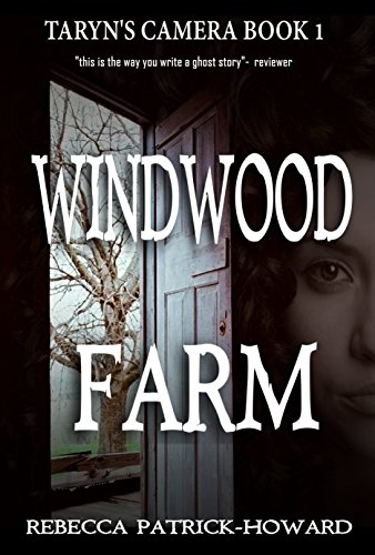 Windwood Farm: A Ghost Story (Taryn's Camera Book 1) by [Patrick-Howard, Rebecca]