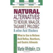 Natural Alternatives to Nexium, Maalox, Tagamet, Prilosec & Other Acid Blockers, Second Edition by Martie Whittekin (Feb 27 2012)