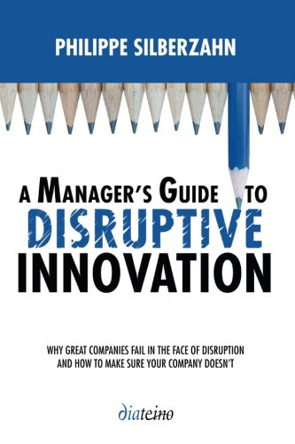 Read Online A Manager's Guide to Disruptive Innovation: Why Great Companies Fail in the Face of Disruption and How to Make Sure Your Company Doesn't pdf epub