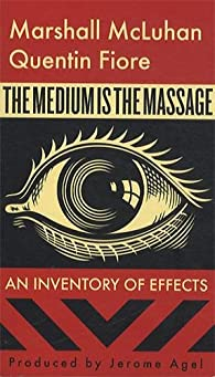 The Medium is the Massage : An Inventory of Effects par Marshall McLuhan