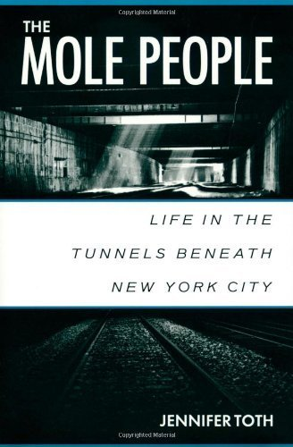 The Mole People: Life in the Tunnels Beneath New York City by Toth, Jennifer published by Chicago Review Press (1995)