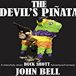 The Devil's Pinata: A Mercifully Short Buck Shott Comedy Adventure | John Bell