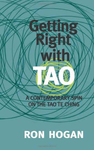 Getting Right with Tao: A Contemporary Spin on the Tao Te Ching