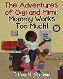 Mommy Works Too Much! (The Adventures of Mimi and Gigi) (Volume 1)