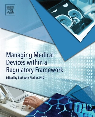 Managing Medical Devices within a Regulatory Framework by Fiedler Beth Ann