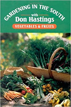Gardening In The South: Vegetables U0026 Fruits (Gardening In The South With  Don Hastings)