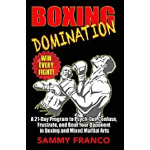 Boxing Domination: A 21-Day Program to Psych-Out, Confuse, Frustrate, and Beat Your Opponent in Boxing and Mixed Martial Arts