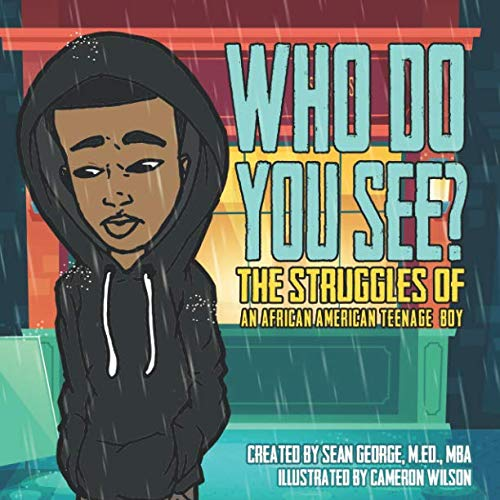 WHO DO YOU SEE? THE STRUGGLES OF AN AFRICAN AMERICAN TEENAGE BOY