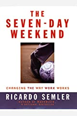 The Seven-Day Weekend: Changing the Way Work Works Kindle Edition