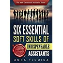 Six Essential Soft Skills of Indispensable Assistants: How PA personal development will secure your position (The New Generation Assistants Series Book 1)