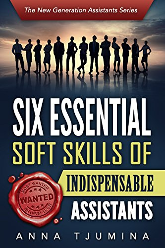 Download PDF Six Essential Soft Skills of Indispensable Assistants - How PA personal development will secure your position