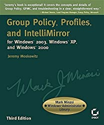 Group Policy, Profiles, and IntelliMirror for Windows2003, WindowsXP, and Windows 2000 (Mark Minasi Windows Administrator Library)
