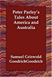 img - for Peter Parley's Tales About America and Australia by Samuel Griswold Goodrich (2006-08-31) book / textbook / text book