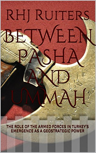 Between Pasha and Ummah: The Role of the Armed Forces in Turkey's Emergence as a Geostrategic Power