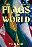 A Visual Guide to the Flags of the World, V S De Kleer, 1861763050