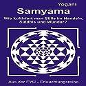 Samyama: Oder wie kultiviert man Stille im Handeln Siddhis und Wunder Hörbuch von  Yogani Gesprochen von: Gabriele Hiller, Bernd Prokop