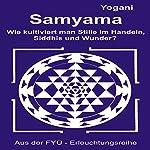 Samyama: Oder wie kultiviert man Stille im Handeln Siddhis und Wunder    Yogani